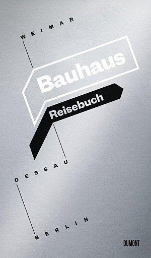 Bauhaus Reisebuch. Weimar. Dessau. Berlin.